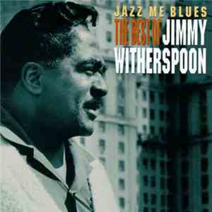 Jimmy Witherspoon - Jazz Me Blues - The Best Of Jimmy Witherspoon download