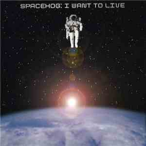 Spacehog - I Want To Live download